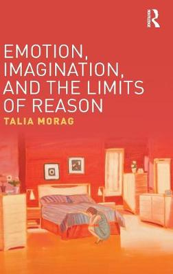 Emotion, Imagination, and the Limits of Reason - Talia Morag