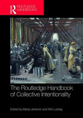 The Routledge Handbook of Collective Intentionality - Marija Jankovic