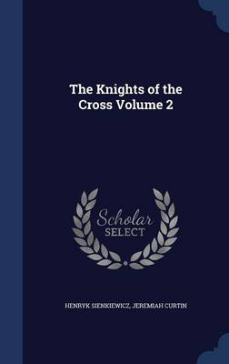 The Knights of the Cross Volume 2 - Henryk Sienkiewicz