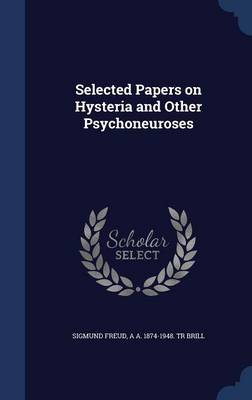 Selected Papers on Hysteria and Other Psychoneuroses - Sigmund Freud