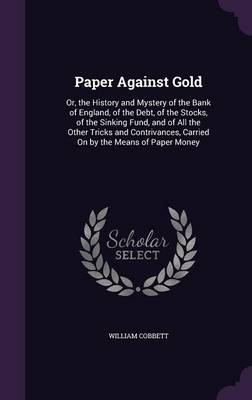 Paper Against Gold - William Cobbett