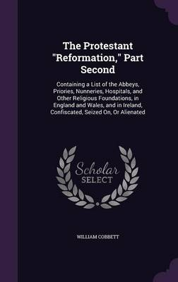 The Protestant Reformation, Part Second - William Cobbett