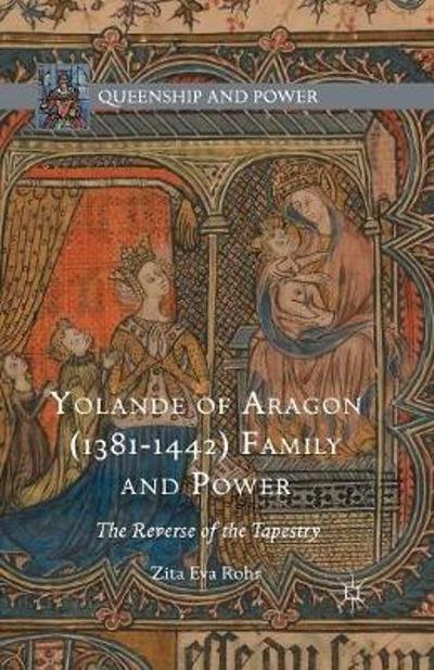Yolande of Aragon (1381-1442) Family and Power - Zita Eva Rohr