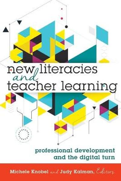 New Literacies and Teacher Learning - Michele Knobel