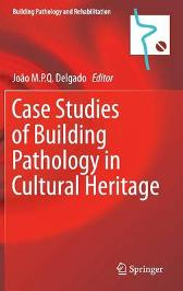 Case Studies of Building Pathology in Cultural Heritage - Joao M.P.Q. Delgado