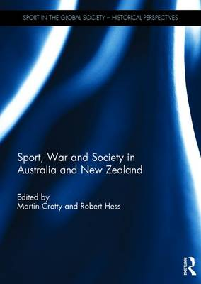 Sport, War and Society in Australia and New Zealand - Martin Crotty