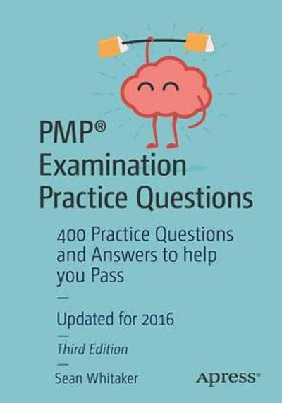 PMP (R) Examination Practice Questions - Sean Whitaker