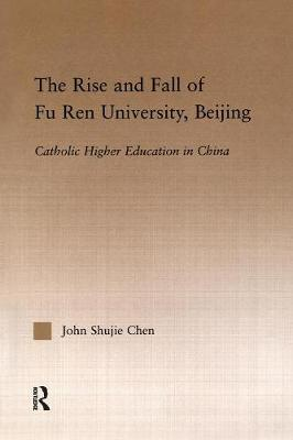 The Rise and Fall of Fu Ren University, Beijing - John S. Chen