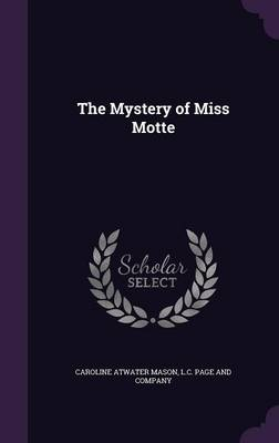 The Mystery of Miss Motte - Caroline Atwater Mason