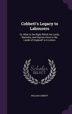 Cobbett's Legacy to Labourers - William Cobbett