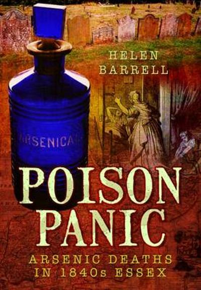 Poison Panic: Arsenic Deaths in 1840s Essex - Helen Barrell
