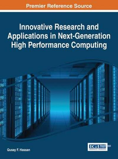 Innovative Research and Applications in Next-Generation High Performance Computing - Qusay F. Hassan