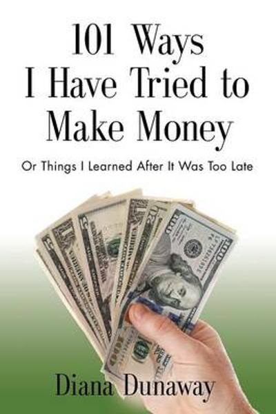 101 Ways I Have Tried to Make Money - Diana Dunaway