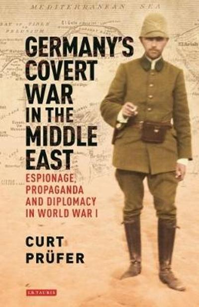 Germany's Covert War in the Middle East - Curt Prufer