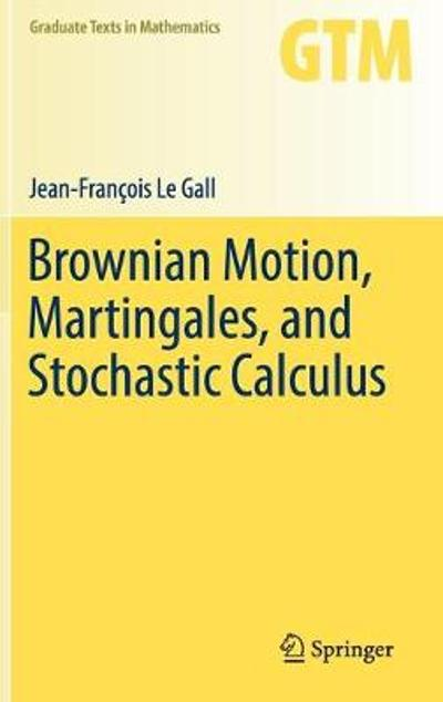 Brownian Motion, Martingales, and Stochastic Calculus - Jean-Francois Le Gall