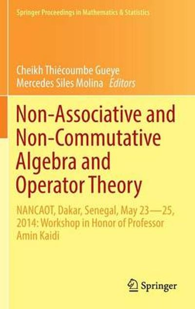 Non-Associative and Non-Commutative Algebra and Operator Theory - Cheikh Thiecoumbe Gueye