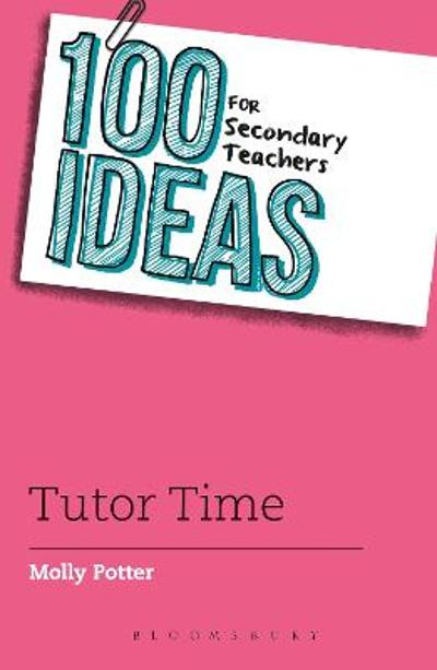 100 Ideas for Secondary Teachers: Tutor Time - Molly Potter