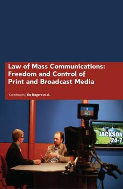 Law of Mass Communications: Freedom and Control of Print and Broadcast Media - Elo Ibagere