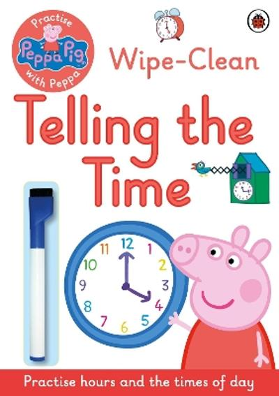 Peppa Pig: Practise with Peppa: Wipe-Clean Telling the Time - Peppa Pig