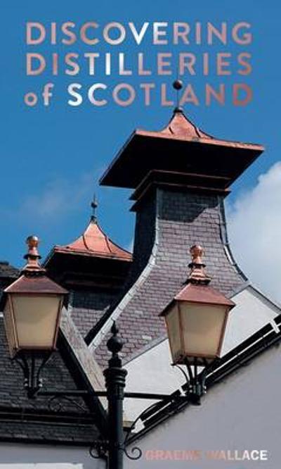 Discovering Distilleries of Scotland - Graeme Wallace