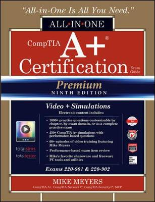 CompTIA A+ Certification All-in-One Exam Guide, Premium Ninth Edition (Exams 220-901 & 220-902) with Online Performance-Based Simulations and Video Training - Mike Meyers