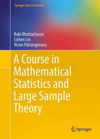 A Course in Mathematical Statistics and Large Sample Theory - Rabi Bhattacharya
