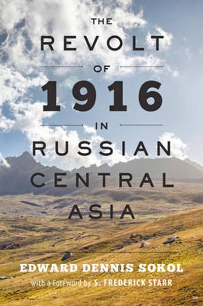 The Revolt of 1916 in Russian Central Asia - S. Frederick Starr