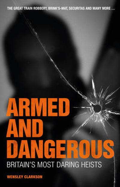 Armed and Dangerous - Wensley Clarkson