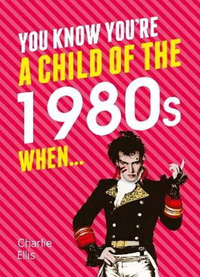 You Know You're a Child of the 1980s When... - Charlie Ellis