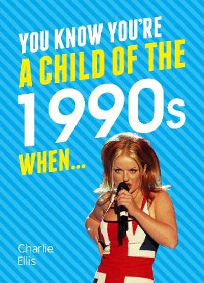 You Know You're a Child of the 1990s When... - Charlie Ellis