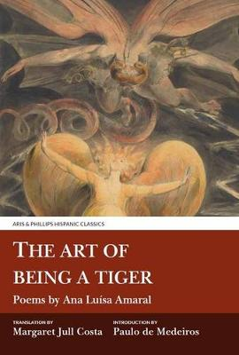 The Art of Being a Tiger - Ana Luisa Amaral Paulo De Medeiros Margaret Jull Costa