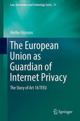 The European Union as Guardian of Internet Privacy - Hielke Hijmans