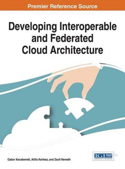 Developing Interoperable and Federated Cloud Architecture - Gabor Kecskemeti