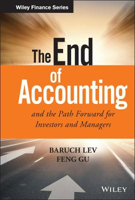 The End of Accounting and the Path Forward for Investors and Managers - Baruch Lev Feng Gu