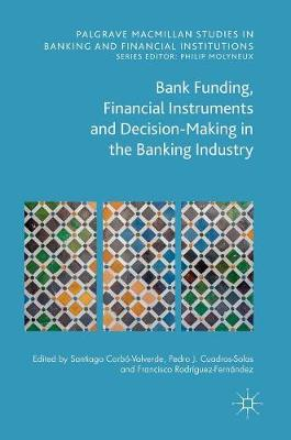 Bank Funding, Financial Instruments and Decision-Making in the Banking Industry - Santiago Carbo Valverde