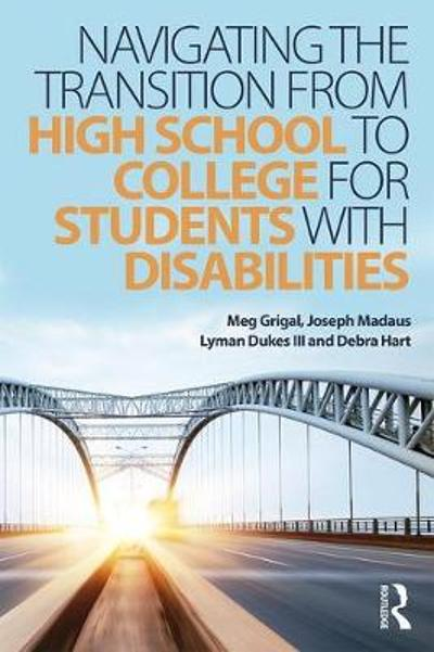 Navigating the Transition from High School to College for Students with Disabilities - Meg Grigal