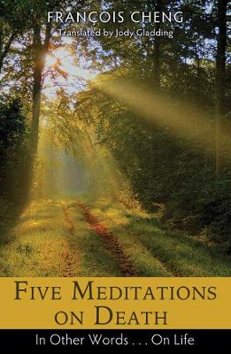 Five Meditations on Death - Francois Cheng
