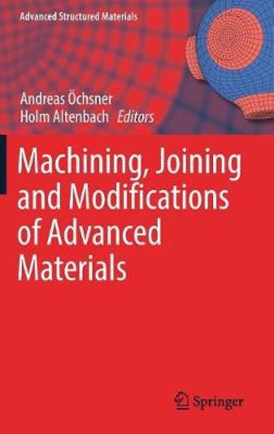 Machining, Joining and Modifications of Advanced Materials - Andreas OEchsner
