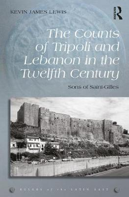 The Counts of Tripoli and Lebanon in the Twelfth Century - Kevin James Lewis