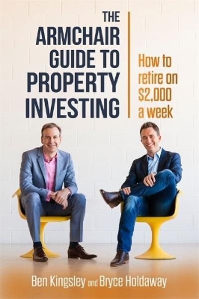 Armchair Guide to Property Investing - Ben & Holdaway, Bryce Kingsley