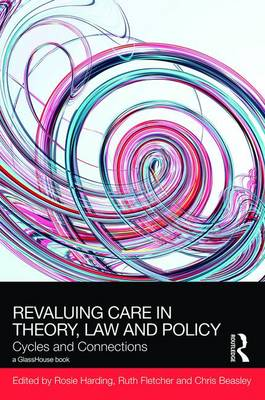 ReValuing Care in Theory, Law and Policy - Rosie Harding