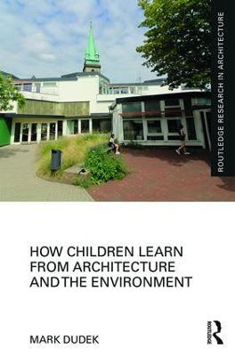 How Children Learn from Architecture and the Environment - Mark Dudek