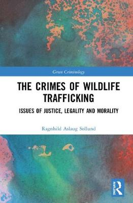 The Crimes of Wildlife Trafficking - Ragnhild Sollund