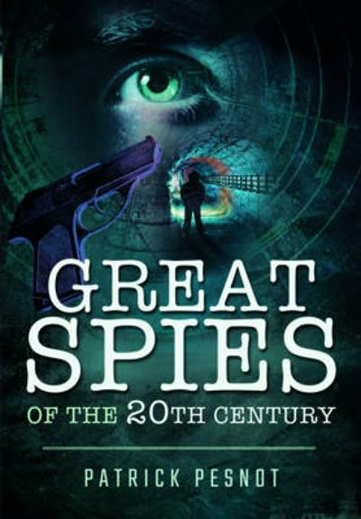Great Spies of the 20th Century - Patrick Pesnot