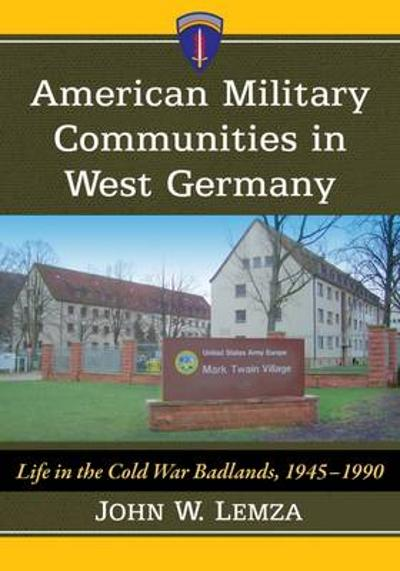 American Military Communities in West Germany - John W. Lemza