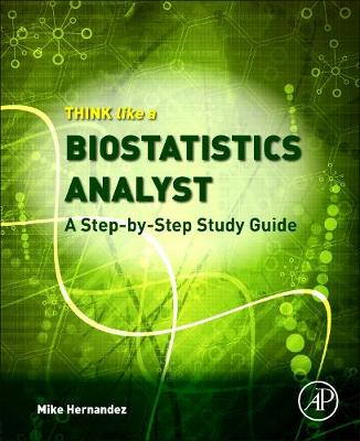 Think Like a Biostatistics Analyst: a Step-by-Step Study        Guide - Mike Hernandez