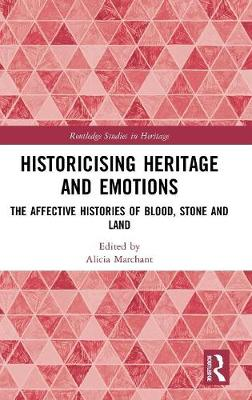 Historicising Heritage and Emotions - Alicia Marchant