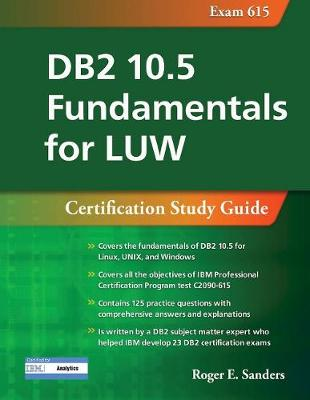 DB2 10.5 Fundamentals for LUW: Certification Study Guide (Exam 615) - Roger E. Sanders