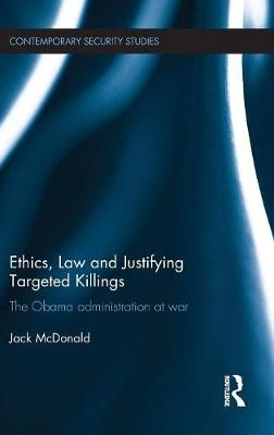 Ethics, Law and Justifying Targeted Killings - Jack McDonald