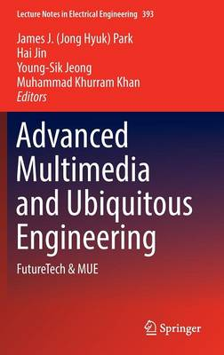 Advanced Multimedia and Ubiquitous Engineering - James J. (Jong Hyuk) Park